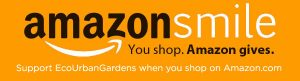 Shop on Amazon Smile and Support EcoUrbanGardens